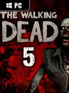 The Walking Dead: Episode 5 - No Time Left for PC