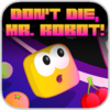 Don't Die, Mr. Robot! for iOS
