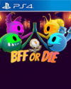BFF or Die for PlayStation 4