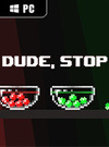 Dude, Stop for PC