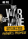 This War of Mine: Stories - Father's Promise for PC