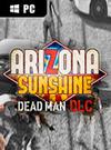 Arizona Sunshine: Dead Man for PC