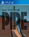 PIPE by BMX Streets for PlayStation 4