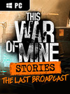 This War of Mine: Stories - The Last Broadcast for PC