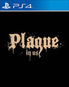 Plague in Us for PlayStation 4