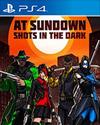 AT SUNDOWN: Shots in the Dark for PlayStation 4