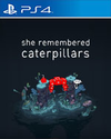 She Remembered Caterpillars for PlayStation 4
