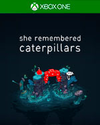 She Remembered Caterpillars for Xbox One