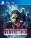Dry Drowning for PlayStation 4