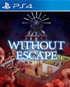 Without Escape for PlayStation 4