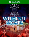 Without Escape for Xbox One