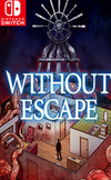 Without Escape for Nintendo Switch