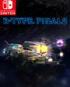 R-Type Final 2 for Nintendo Switch