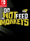 Do Not Feed the Monkeys for Nintendo Switch