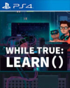 while True: learn() for PlayStation 4