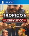 Tropico 6 - Lobbyistico for PlayStation 4