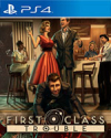 First Class Trouble for PlayStation 4