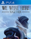We Were Here Together for PlayStation 4