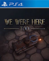 We Were Here Too for PlayStation 4