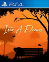 Into A Dream for PlayStation 4