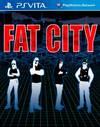 Fat City for PS Vita
