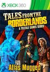 Tales from the Borderlands: Episode Two - Atlas Mugged for Xbox 360