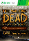 The Walking Dead: Season Two Episode 4 - Amid the Ruins for Xbox 360