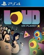 LOUD on Planet X for PlayStation 4