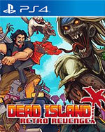 Dead Island Retro Revenge for PlayStation 4