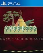 Knee Deep for PlayStation 4