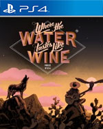 Where The Water Tastes Like Wine for PlayStation 4