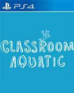 Classroom Aquatic for PlayStation 4