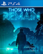 Those Who Remain for PlayStation 4