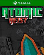 Atomic Heist for Xbox One