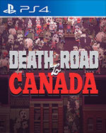 Death Road to Canada for PlayStation 4