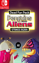 Dead Fun Pack: Penguins and Aliens Strike Again for Nintendo Switch