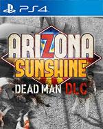 Arizona Sunshine: Dead Man for PlayStation 4