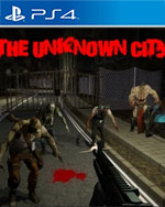 The Unknown City (Horror Begins Now.....Episode 1) for PlayStation 4