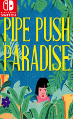 Pipe Push Paradise for Nintendo Switch