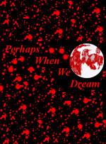 Perhaps When We Dream