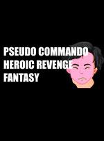 Pseudo Commando Heroic Revenge Fantasy