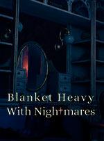 Blanket Heavy With Nightmares