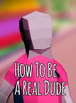 How To Be A Real Dude