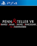 Penn & Teller VR: Frankly Unfair, Unkind, Unnecessary, and Underhanded