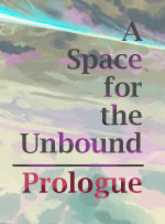 A Space For The Unbound - Prologue