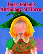Dusk Golem's Anthology of Horror