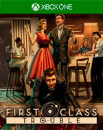 First Class Trouble for Xbox One