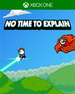 No Time to Explain for Xbox One